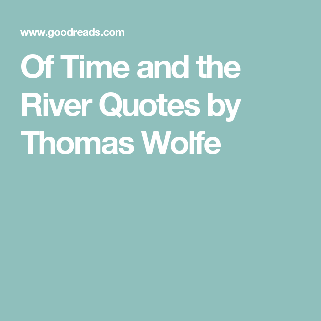 Of Time And The River Quotes By Thomas Wolfe Copy Quotes River