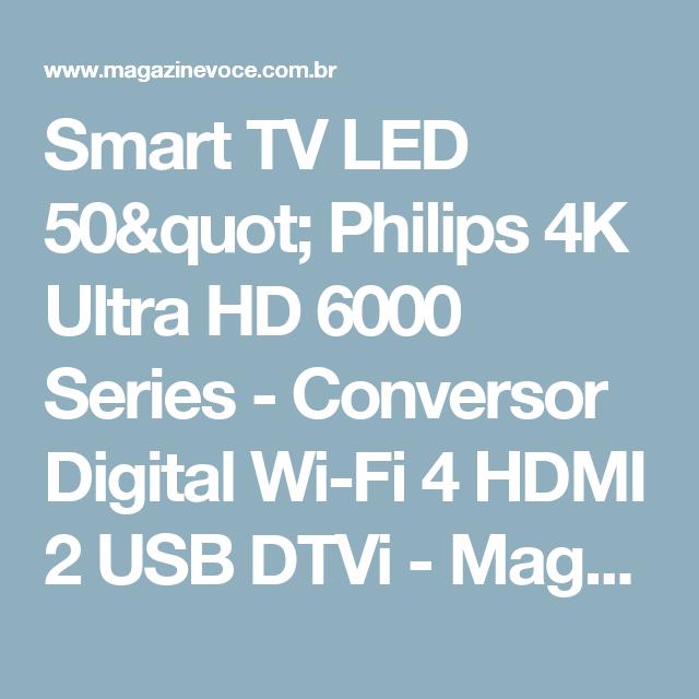 "Smart TV LED 50"" Philips 4K Ultra HD 6000 Series - Conversor Digital Wi-Fi 4 HDMI 2 USB DTVi - Magazine Vrshop"