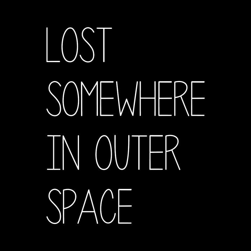 Lost Somewhere In Outer Space Outer Space Quotes Space Quotes Outer Space