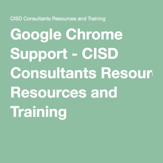 Google Chrome Support - CISD Consultants Resources and Training