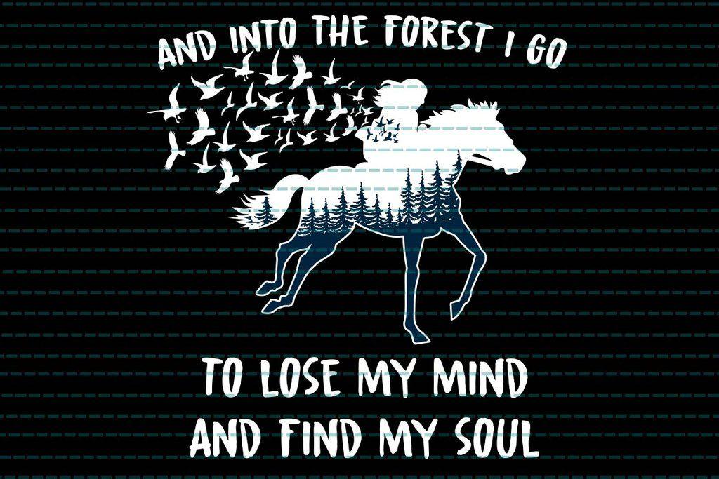 And Into The Forest I Go To Lose My Mind And Find My Soul Svg