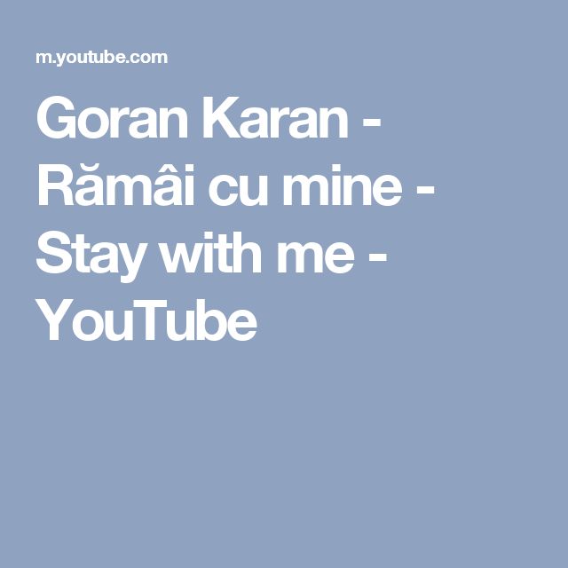 Goran Karan Rămai Cu Mine Stay With Me Youtube