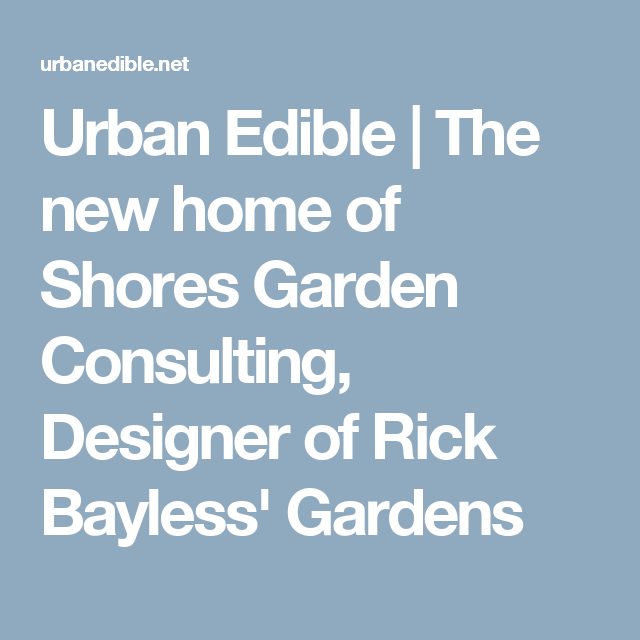Urban Edible | The new home of Shores Garden Consulting, Designer of Rick Bayless' Gardens