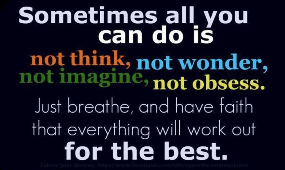 Sometimes all you can do is... have faith that everything will work out for the best....
