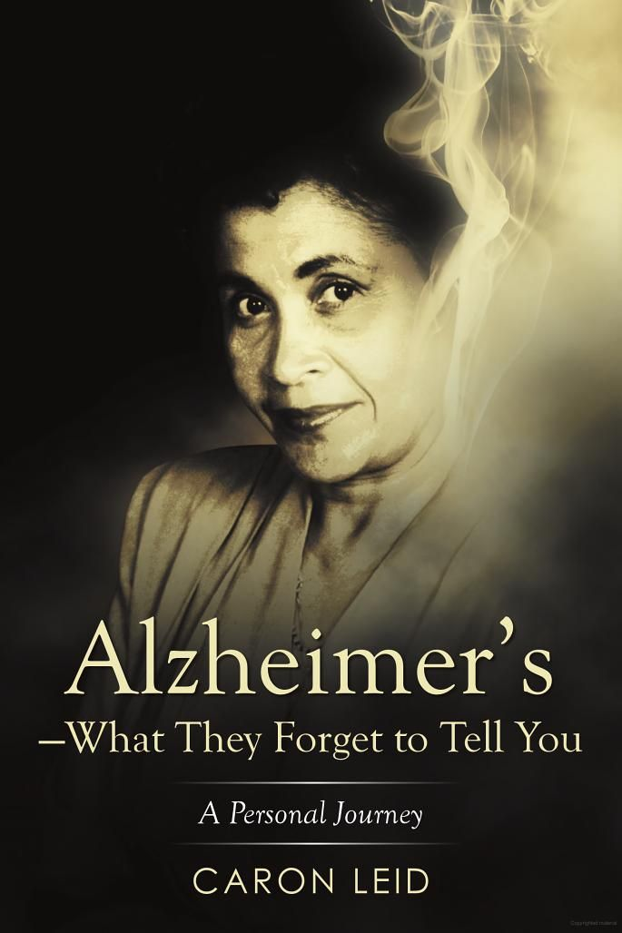 Alzheimer's--What They Forget to Tell You - Caron Leid - Google Books