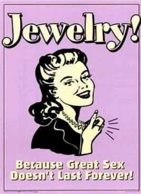 Jewelry because great sex doesn t last