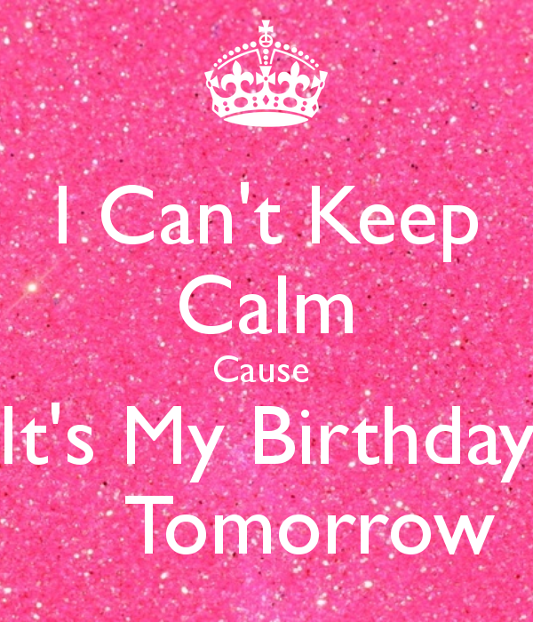 Astonishing I Cant Keep Calm Cause Its My Birthday Tomorrow With Images Funny Birthday Cards Online Fluifree Goldxyz