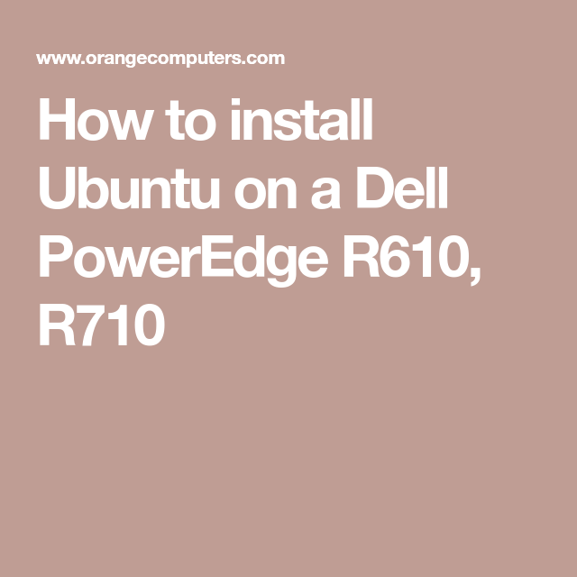 How to install Ubuntu on a Dell PowerEdge R610, R710 | linux