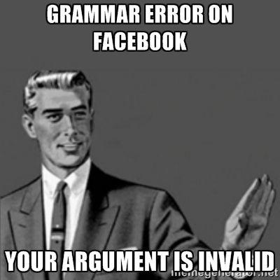 Grammar Error On Facebook Your Argument Is Invalid Grammar Correction Guy Meme Grammarcorrectionguy Facebook Humor Bones Funny Drinking Humor