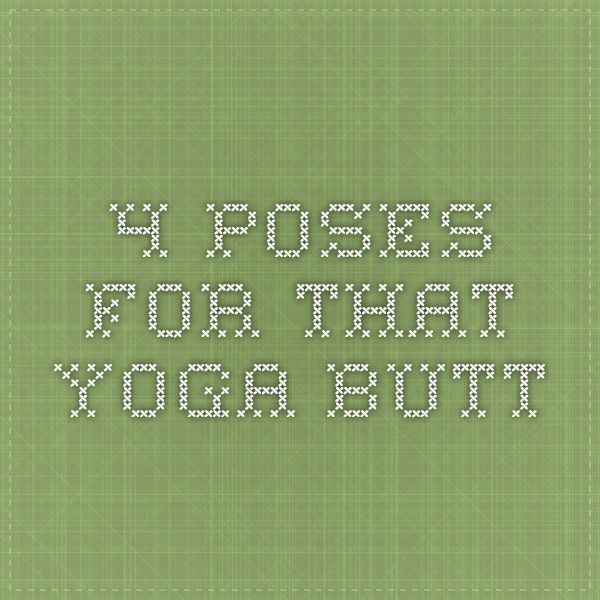 4 Poses For That Yoga Butt