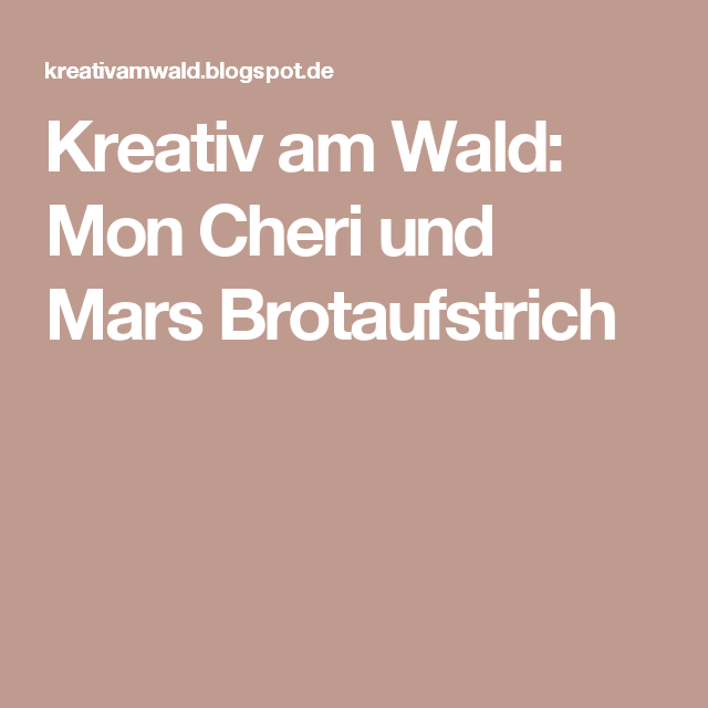 Kreativ am Wald: Mon Cheri und Mars Brotaufstrich