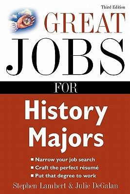 Photo of Great Jobs for History Majors by Stephen Lambert, Julie DeGalan
