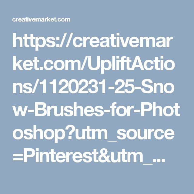 https://creativemarket.com/UpliftActions/1120231-25-Snow-Brushes-for-Photoshop?utm_source=Pinterest&utm_medium=CM Social Share&utm_campaign=Product Social Share&utm_content=25 Snow Brushes for Photoshop ~ Brushes on Creative Market