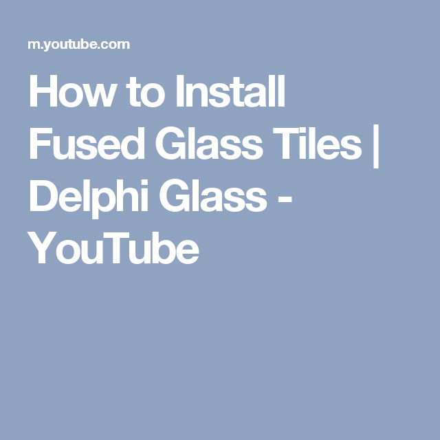 How to Install Fused Glass Tiles | Delphi Glass - YouTube