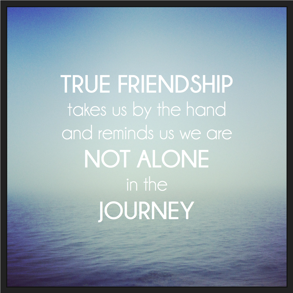 True Friendship Takes By The Hand And Reminds Us We Are
