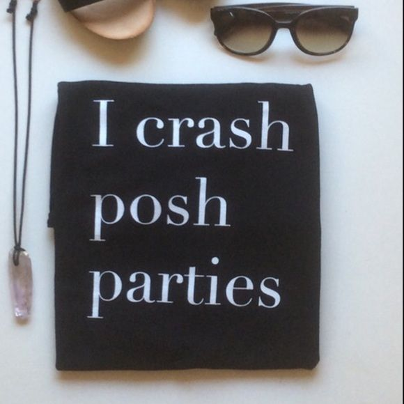 "I crash posh parties sweatshirt Black 50/50 sweatshirt "" I crash posh parties"" Tops Sweatshirts & Hoodies"