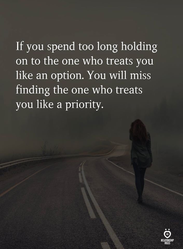 If you spend too long holding on to the one who treats you like an option