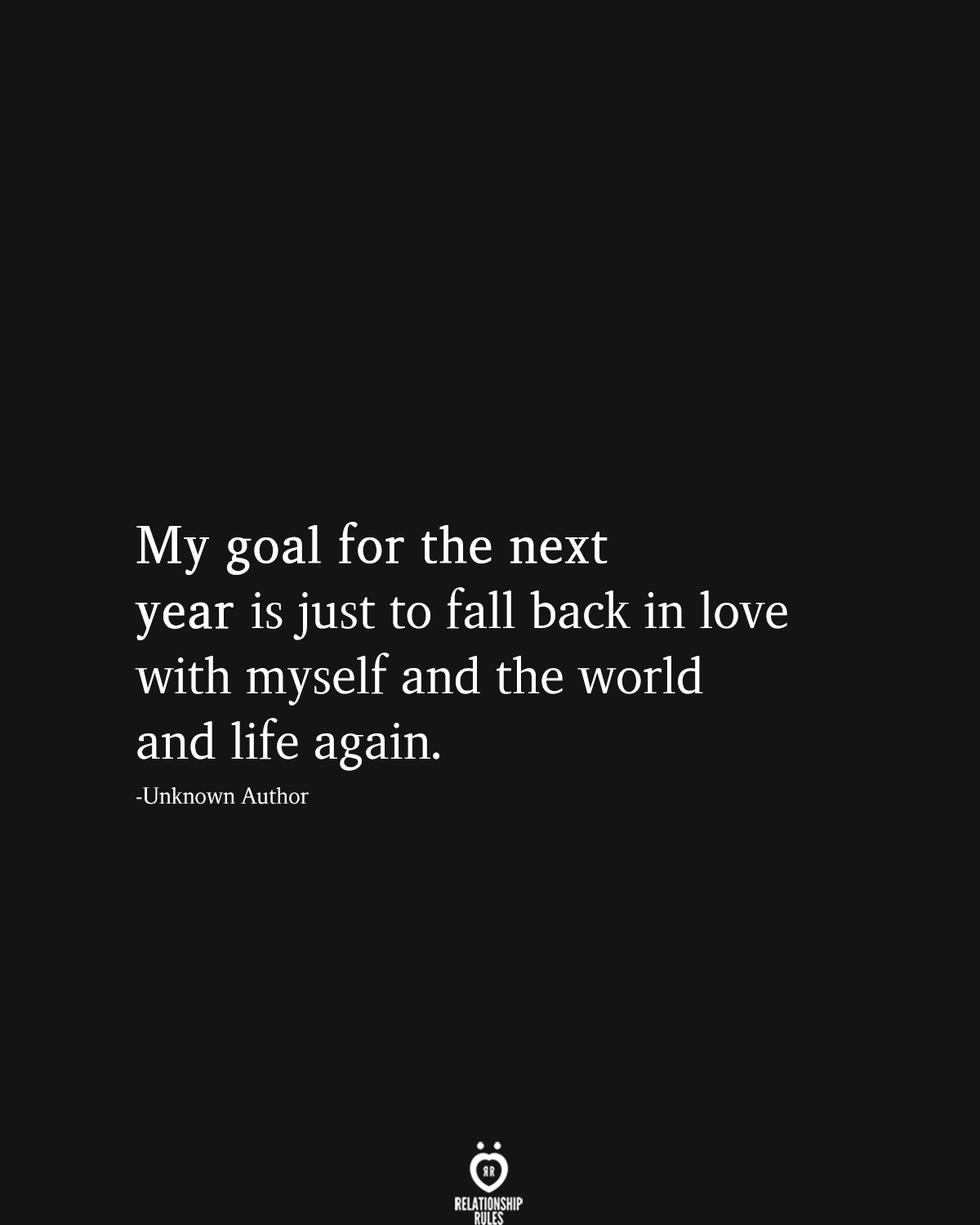 My Goal For The Next Year Is Just To Fall Back In Love With Myself And The World And Life Again