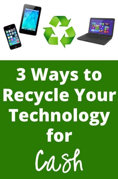 3 Ways To Recycle Your Technology For Cash Technology Recycling Ways To Recycle