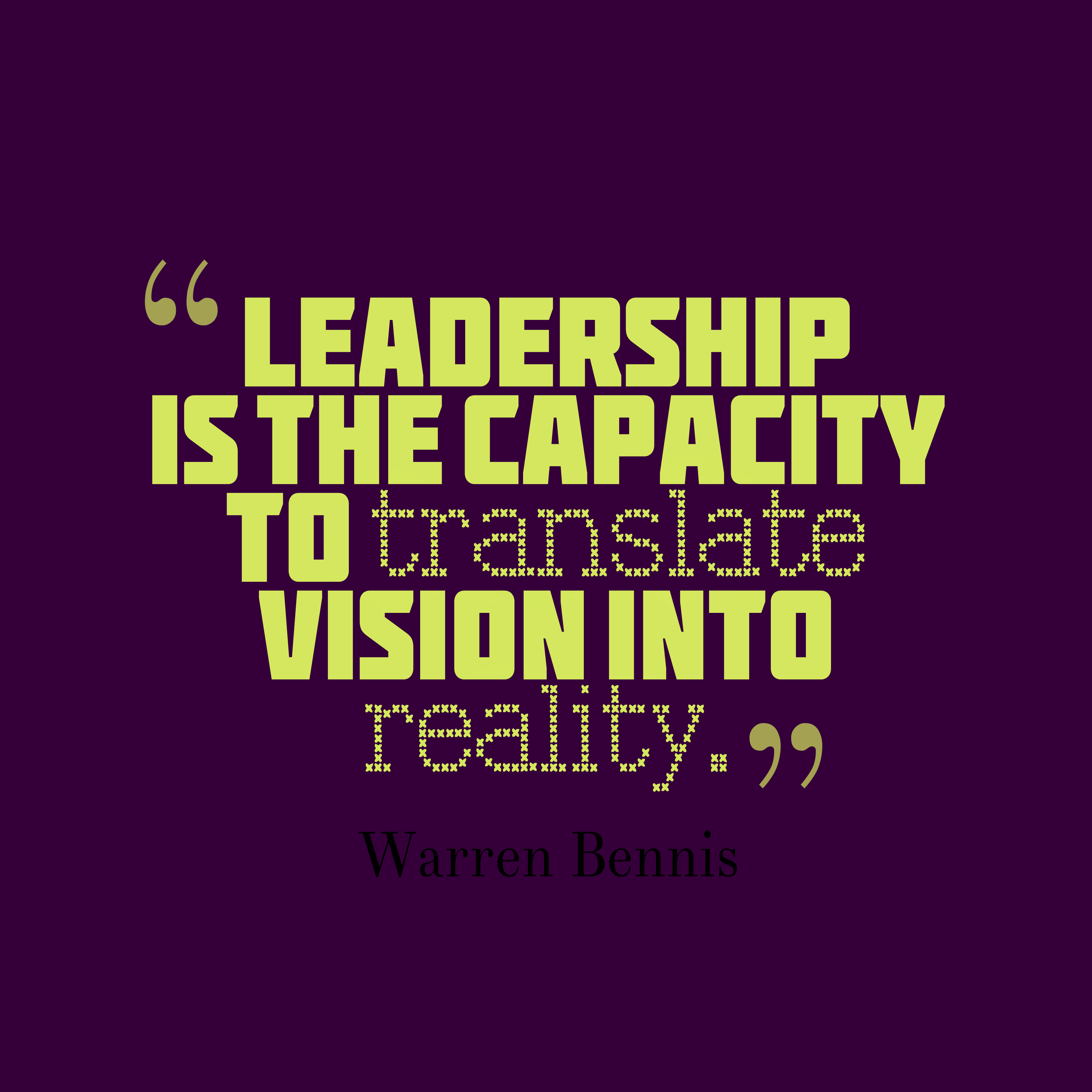 Good Leadership Quotes: Leadership Is The Capacity To Translate Vision Into
