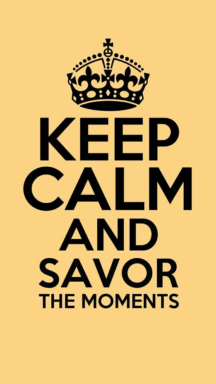 Keep Calm Quotes Keep Calm And Savor The Moments  Keep Calm And Pinterest