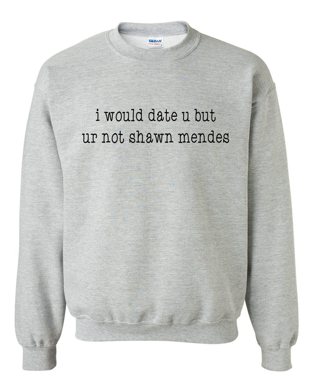 1f02f8fed8562f I would date u but ur not shawn mendes Crewneck Sweatshirt