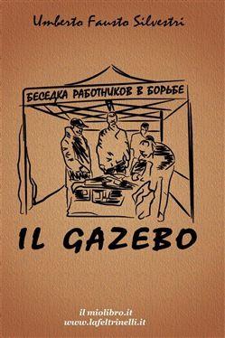 Prezzi E Sconti Il Gazebo Ebook Umberto Silvestri Ad Euro 10 99