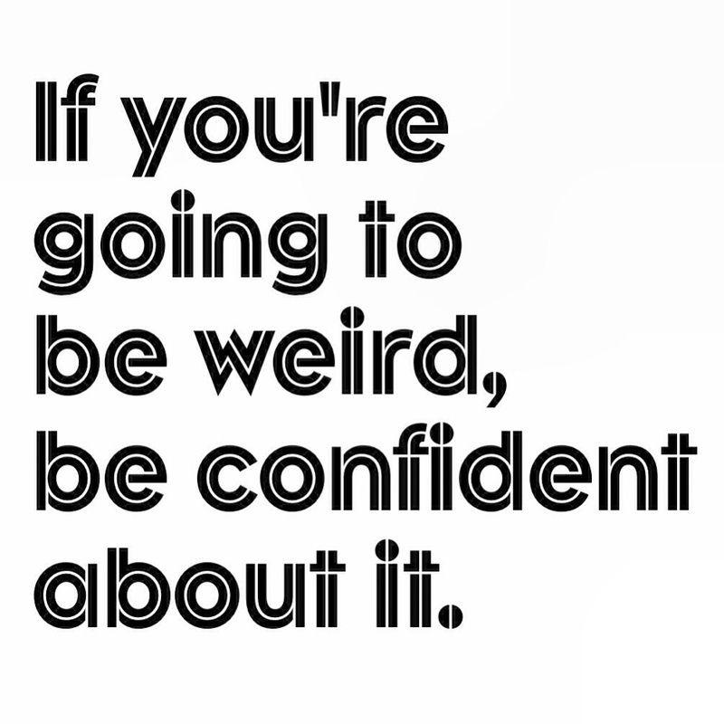 Be Weird Qs Prn Inspirational Words Quotable Quotes Inspirational Quotes