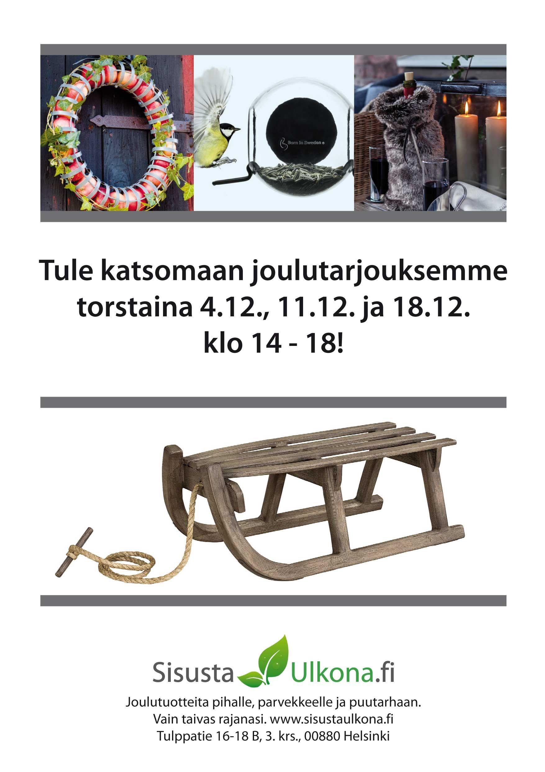 Tervetuloa joulumyyjäisiimme Helsingin Roihupeltoon! Jos se ei onnistu, niin seuraa verkkokaupassamme www.sisustaulkona.fi tai Facebookissa päivittäin vaihtuvia tarjouksiamme!