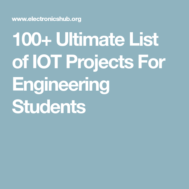 100+ Ulitimate List of IOT Projects For Engineering Students ...
