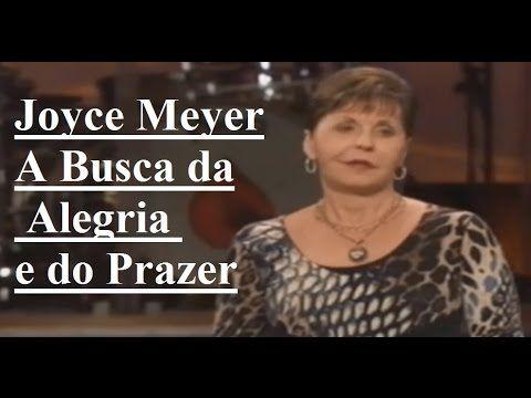 Joyce Meyer - A Busca da Alegria e do Prazer  sermão 2017 - YouTube