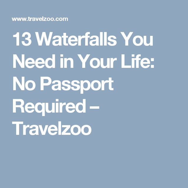 13 Waterfalls You Need in Your Life: No Passport Required – Travelzoo