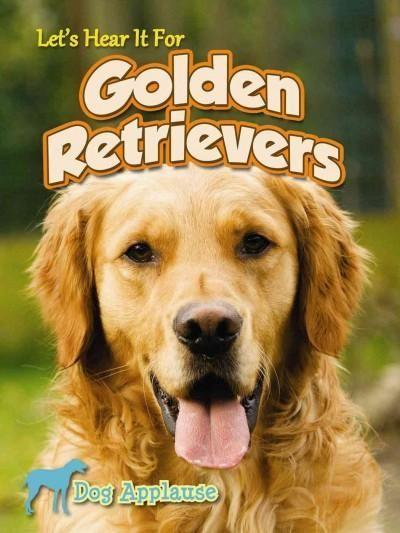Let S Hear It For Golden Retrievers Golden Retriever Retriever Labrador Retriever Puppies