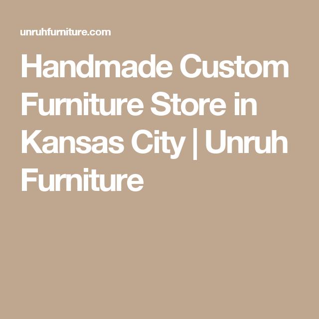 Handmade Custom Furniture Store in Kansas City   Unruh Furniture ...