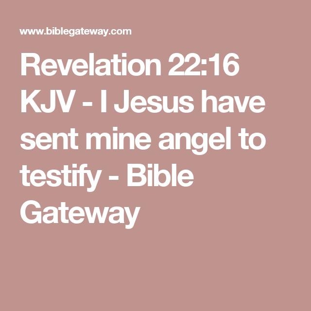 Revelation 22:16 KJV - I Jesus have sent mine angel to