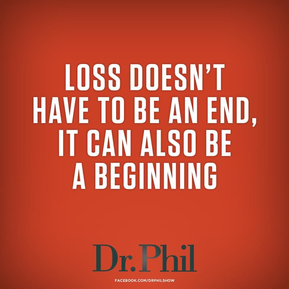 Loss Doesn T Have To Be An End It Can Also Be A Beginning