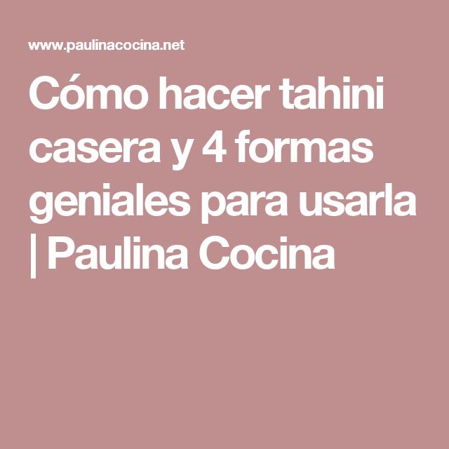 Cómo hacer tahini casera y 4 formas geniales para usarla   Paulina Cocina