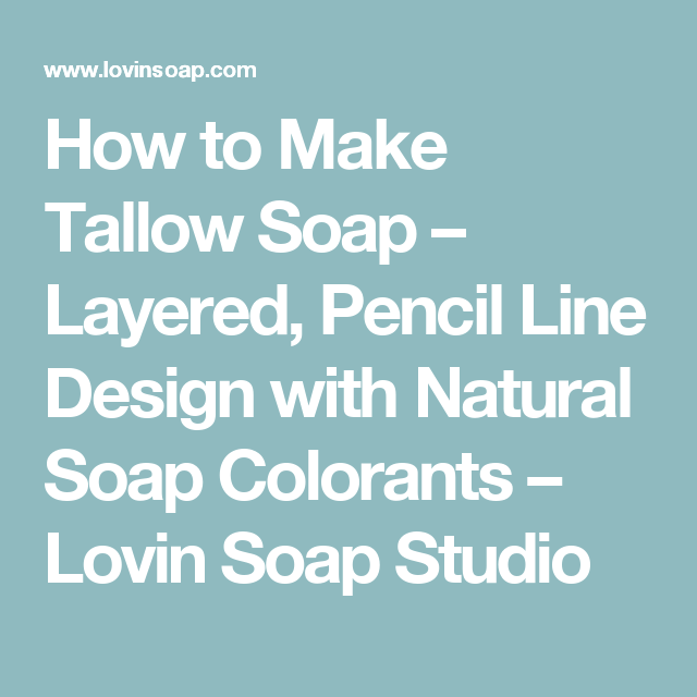 How to Make Tallow Soap – Layered, Pencil Line Design with Natural Soap Colorants – Lovin Soap Studio