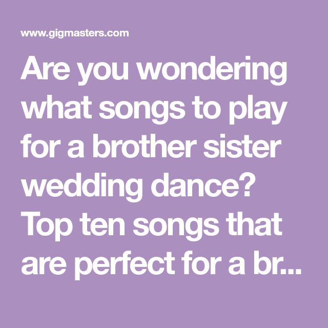 Are You Wondering What Songs To Play For A Brother Sister Wedding Dance Top Ten Songs That Are Perfe Brother And Sister Songs Sister Songs Wedding Dance Songs
