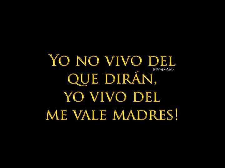 Me Vale Madre Frases Irreverentes Quotes Quotes En Espanol Me