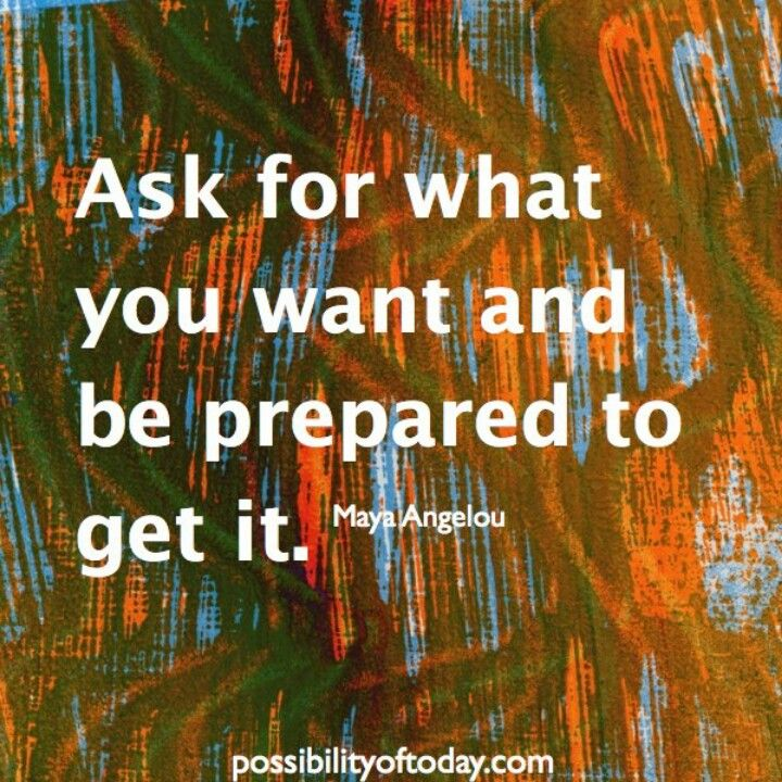 Ask for what you want and be prepared to get it!