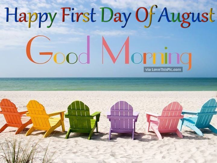 Happy First Day Of August Good Morning Good Morning August Hello August  Good Morning Quotes August Quotes Welcome August Hello August Quotes  Welcome August ...
