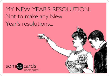 Funny New Years Ecard My New Years Resolution Not To Make Any