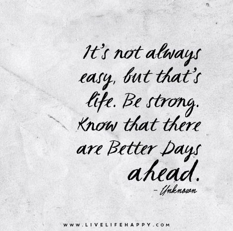Better Days Quotes It's Not Always Easy But That's Lifebe Strongknow That There