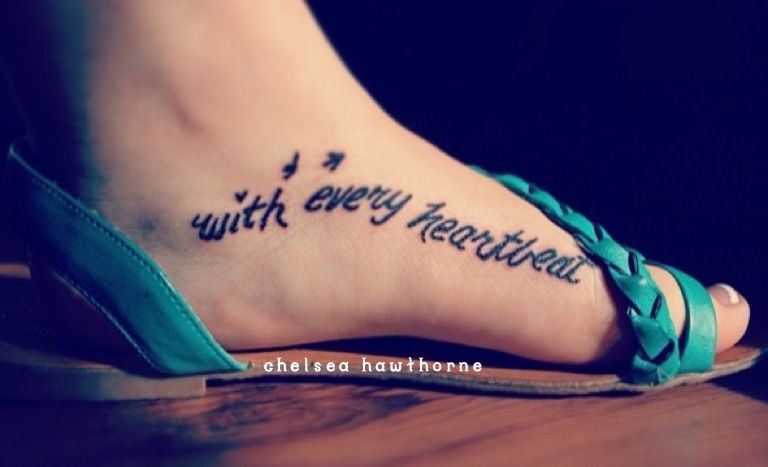 """inner foot tattoo quote """"with every heartbeat"""" love this ..."""