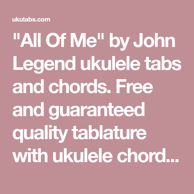 All Of Me By John Legend Ukulele Tabs And Chords Free And