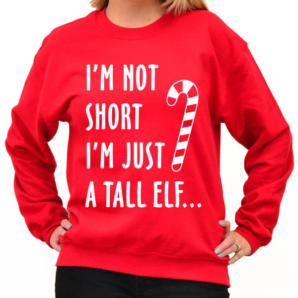 6fc8f877 I'm Not Short I'm Just a Tall Elf Sweatshirt Ugly Christmas Sweater...  ($17) ❤ liked on Polyvore featuring tops, hoodies, sweatshirts, red,  sweatshirt, ...