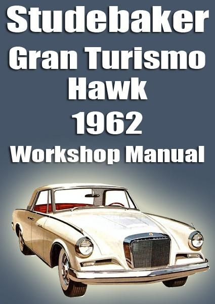 Studebaker Gran Turismo Hawk 1962 Workshop Manual Studebaker