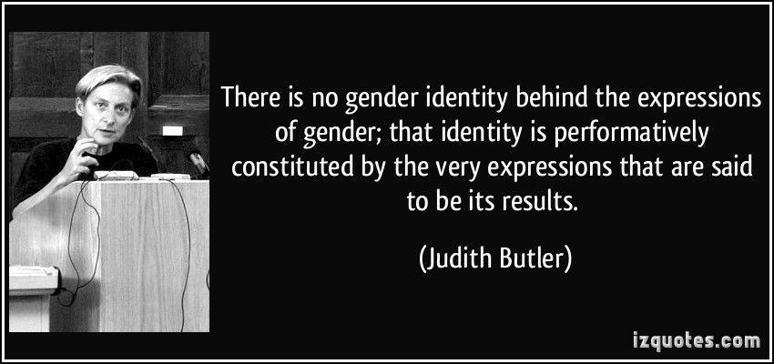 There Is No Gender Identity Behind The Expressions Of Gender That Identity Is Performatively Constituted By The Very Expression Sayings Gender Identity Gender