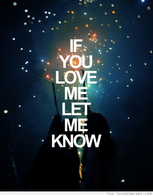 If You Love Me Let Me Know My Love Let It Be Love You
